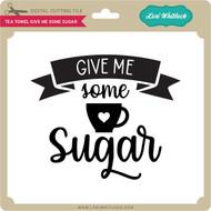 Tea Towel Give me Some Sugar