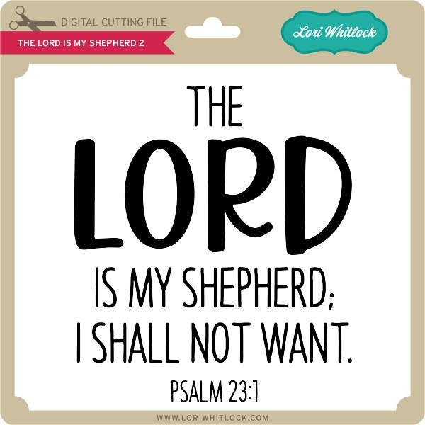 The Lord Is My Shepherd 2 Lori Whitlock S Svg Shop