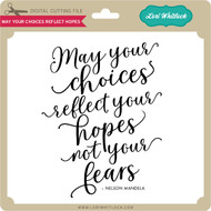 May Your Choices Reflect Hope