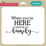 When You're Here You're Family