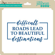 Difficult Roads Lead to Beautiful