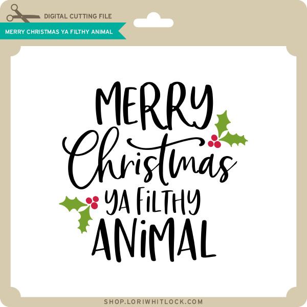 Merry Christmas Ya Filthy Animal - Lori Whitlock's SVG Shop