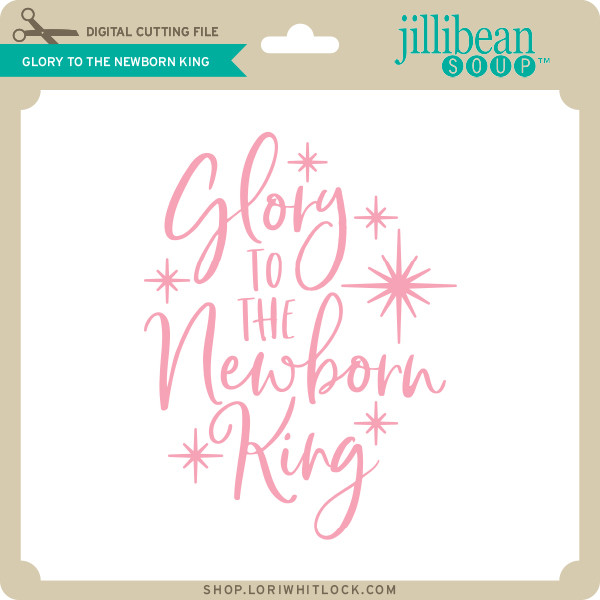 Glory To The Newborn King Lori Whitlock S Svg Shop