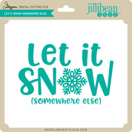 Let it Snow Somewhere Else