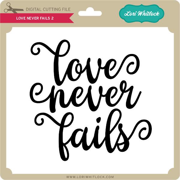 Love Never Fails 2 Lori Whitlock S Svg Shop