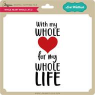 Whole Heart Whole Life 2