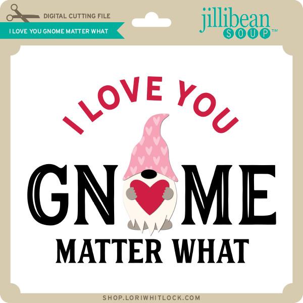I Love You Gnome Matter What Lori Whitlock S Svg Shop