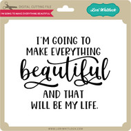 I'm Going to Make Everything Beautiful