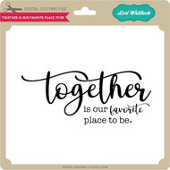 Together is Our Favortite Place to Be