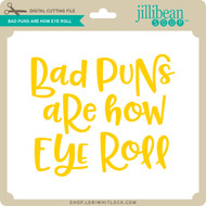 Bad Puns Are How Eye Roll