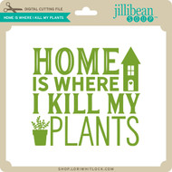 Home Is Where I Kill My Plants