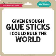 Given Enough Glue Sticks