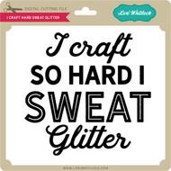 I Craft Hard Sweat Glitter