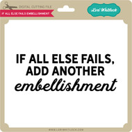 If All Else Fails Embellishment