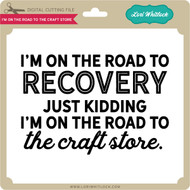 I'm On The Road To The Craft Store