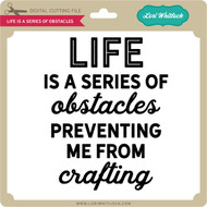 Life is a Series of Obstacles