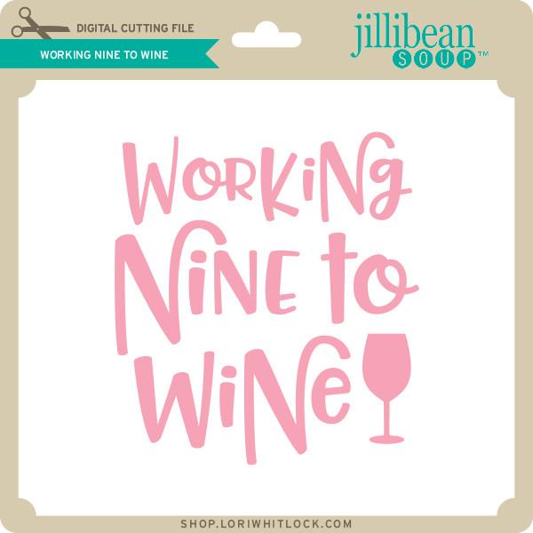 Working Nine To Wine Lori Whitlock S Svg Shop