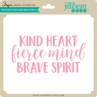 Kind Heart Fierce Mind Brave Spirit 2