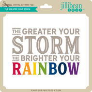 The Greater Your Storm