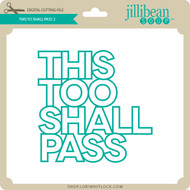 This Too Shall Pass 2