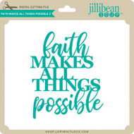 Faith Makes All Things Possible 2