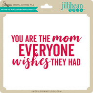 You are the Mom Everyone Wishes They Had
