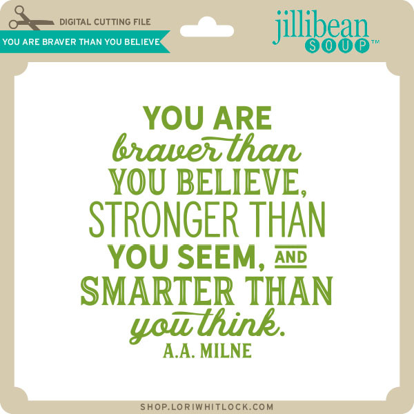 You Are Braver Than You Believe Lori Whitlock S Svg Shop