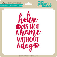 A House Is Not A Home Without A Dog 2