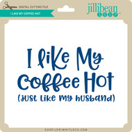 I Like My Coffee Hot