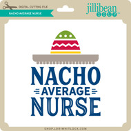 Nacho Average Nurse