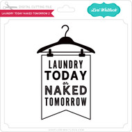 Laundry Today Naked Tomorrow 2