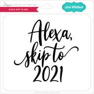 Alexa Skip to 2021