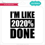 I'm Like 2020% Done