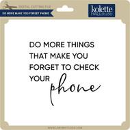Do More Make You Forget Phone
