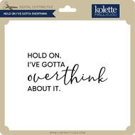 Hold On I've Gotta Overthink