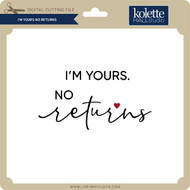 I'm Yours No Returns