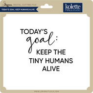 Today's Goal Keep Humans Alive