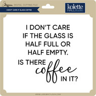 I Don't Care if Glass Coffee