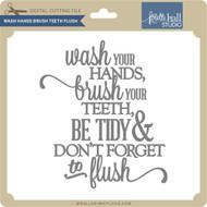 Wash Hands Brush Teeth Flush