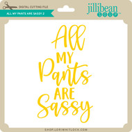 All My Pants are Sassy 2