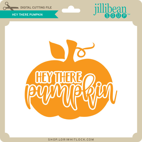 Hey There Pumpkin Lori Whitlock S Svg Shop