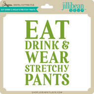 Eat Drink and Wear Stretchy Pants