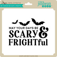 May Your Days Be Scary and Frightful