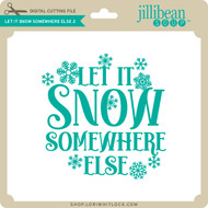 Let it Snow Somewhere Else 2