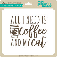 All I Need is Coffee and My Cat