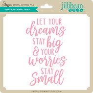 Dream Big Worry Small