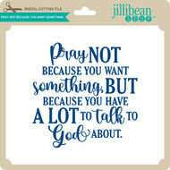 Pray Not Because You Want Something