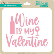 Wine is My Valentine 2