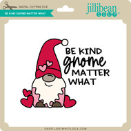 Be Kind Gnome Matter What