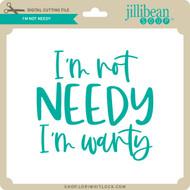 I'm Not Needy
